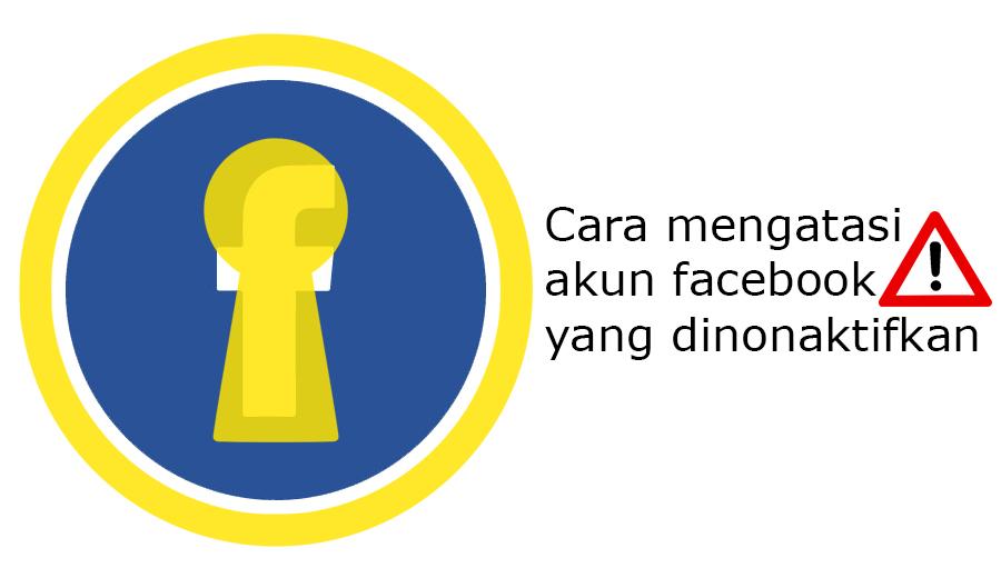 Cara Mengatasi Akun Facebook Yang Dinonaktifkan Atau Diretas